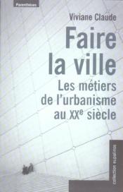 Faire La Ville, Les Metiers De L'Urbanisme Au Xx Siecle - Couverture - Format classique