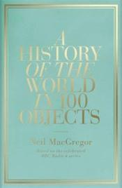 Vente livre :  A history of the world in 100 objects  - Neil Macgregor