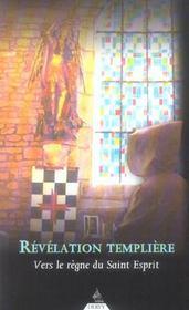 Revelation Templiere ; Vers Le Regne Du Saint-Esprit - Intérieur - Format classique