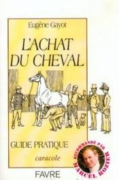 L'achat du cheval : guide pratique - Couverture - Format classique