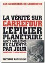 La vérité sur Carrefour ; l'épicier planétaire aux 2 millions de clients par jour - Couverture - Format classique