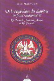 De La Symbolique Des Chapitres En Maconnerie Reaa Et Rite Francais - Intérieur - Format classique