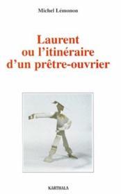Laurent ou l'itinéraire d'un prêtre-ouvrier - Couverture - Format classique