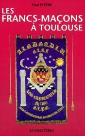 Les Francs-Macons A Toulouse - Couverture - Format classique