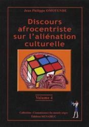 Discours afrocentriste sur l'aliénation culturelle t.4 - Couverture - Format classique