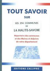 Tout Savoir Sur Les 294 Communes De Haute-Savoie ; Repertoire Des Communes Et Des Maires Et Adjoints De La Haute-Savo - Intérieur - Format classique