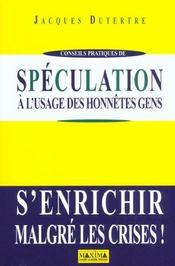 Speculation A L'Usage Des Gens Honnetes ; S'Enrichir Malgre Les Crises - Intérieur - Format classique