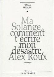 Ma Solange, comment t'écrire mon désastre, Alex Roux - Couverture - Format classique