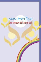 Mon Bapteme Aux Couleurs De L'Arc-En-Ciel - Couverture - Format classique