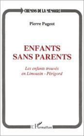 Enfants sans parents ; les enfants trouvés en Limousin-Périgord - Couverture - Format classique