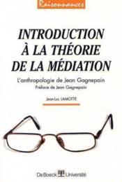 Introduction à la théorie de la médiation ; l'anthropologie de Jean Gagnepain - Couverture - Format classique