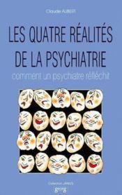 Les Quatre Realites De La Psychiatrie ; Comment Un Psychiatre Reflechit - Couverture - Format classique