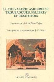 La Chevalerie Amoureuse, Troubadours, Felibres Et Rose-Croix - Couverture - Format classique