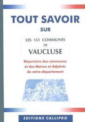 Tout Savoir Sur Les 151 Communes Du Vaucluse ; Repertoire Des Communes Et Des Maires Et Adjoints Du Vaucluse - Intérieur - Format classique