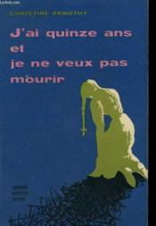 J'Ai Quinze Ans Et Je Ne Veux Pas Mourir. - Couverture - Format classique