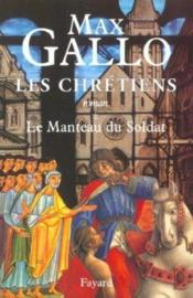 Les Chretiens. Tome 1 : Le Manteau Du Soldat. - Couverture - Format classique
