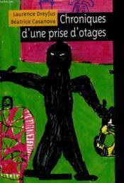 Chroniques D'Une Prise D'Otages. - Couverture - Format classique