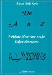 De a à z ; méthode d'écriture arabe ; cahier d'exercices - Couverture - Format classique