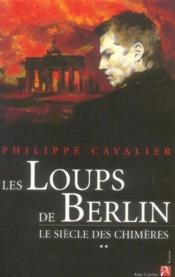 Le Siecle Des Chimeres T.2 ; Les Loups De Berlin - Couverture - Format classique