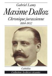 Maxime Dalloz - Chronique Jurassienne 1884-1932 - Couverture - Format classique