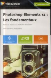 Vente livre :  Photoshop elements 12 ; les fondamentaux  - Yves Chatain