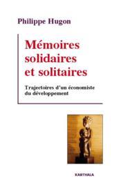 Mémoires solidaires et solitaires ; trajectoires d'un économiste du développement - Couverture - Format classique