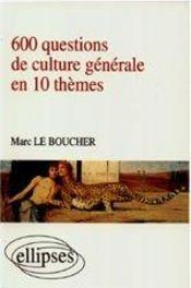 600 Questions De Culture Generale En 10 Themes - Intérieur - Format classique