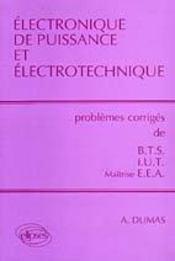 Électronique de puissance et électrotechnique ; problèmes corrigés de BTS/IUT/maîtrise EEA - Intérieur - Format classique