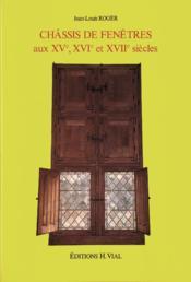 Châssis de fenêtres aux XV, XVI et XVII siècles - Couverture - Format classique