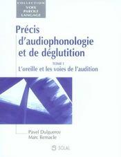 Précis d'audiophonologie et de déglutition t.1 ; l'oreille et les voies de l' audition - Intérieur - Format classique