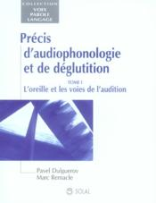 Précis d'audiophonologie et de déglutition t.1 ; l'oreille et les voies de l' audition - Couverture - Format classique