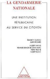 La gendarmerie nationale ; une institution républicaine au service du citoyen - Couverture - Format classique