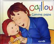 Caillou Decouvre ; Comme Papa - Intérieur - Format classique