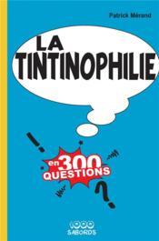 La tintinophilie en 300 questions - Couverture - Format classique