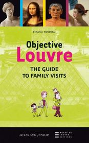 Vente livre :  Objective Louvre ; the guide to family visits  - Frederic Morvan