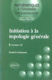 Initiation A La Topologie Generale ; Niveau L3 - Intérieur - Format classique
