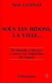 Sous Les Bidons, La Ville De Manille A Mexico ... - Intérieur - Format classique