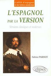 L'Espagnol Par La Version Versions Classiques Et Modernes Capes D'Espagnol Et De Lettres Modernes - Intérieur - Format classique