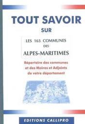 Tout Savoir Sur Les 163 Communes Des Alpes-Maritimes ; Repertoire Des Mairies. Des Maires Et Adjoints Des Alpes-Maritime - Intérieur - Format classique