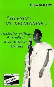 Silence ! On Decolonise ; Itineraire Politique Et Syndical D'Un Militant Africain - Intérieur - Format classique