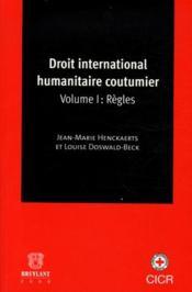 Droit international humanitaire coutumier t.1 ; règles - Couverture - Format classique