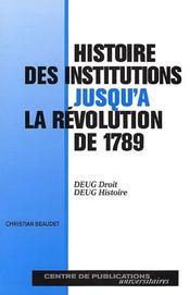 Histoire des institutions jusqu'à la Révolution de 1789. DEUG droit, DEUG histoire - Intérieur - Format classique