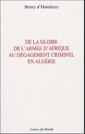 De la gloire de l'armée d'Afrique au dégagement criminel en Algérie - Couverture - Format classique
