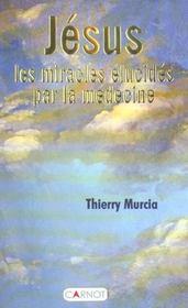 Jesus. Les Miracles Elucides Par La Medecine - Intérieur - Format classique