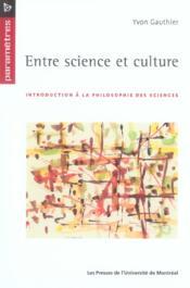 Entre science et culture ; introduction à la philosophie des sciences - Couverture - Format classique