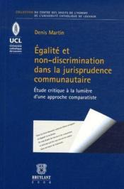 Égalité et non-discrimination dans la jurisprudence communautaire ; étude critique à la lumière d'une approche comparatiste - Couverture - Format classique