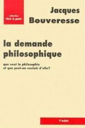 La demande philosophique ; que veut la philosophie et que peut-on vouloir d'elle ? - Couverture - Format classique
