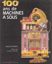 100 Ans De Machines A Sous - Couverture - Format classique