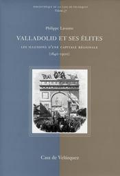 Valladolid et ses elites. croissance et illusions d une capitale regionale (1840-1900) - Intérieur - Format classique