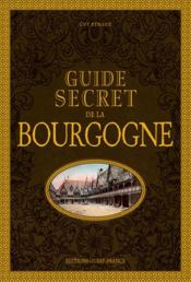 Guide secret de la Bourgogne  - Guy Renaud